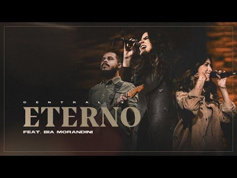 Eterno Ao Vivo Central 3 Feat Bia Morandini Youtube Em 2020