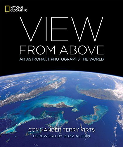 View From Above An Astronaut Photographs The World By Te Https Www Amazon Com Dp 1426218648 Ref National Geographic Photography World View Earth Pictures