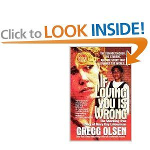 If Loving You is Wrong: The Shocking True Story of Mary Kay Letourneau -- Gregg Olsen
