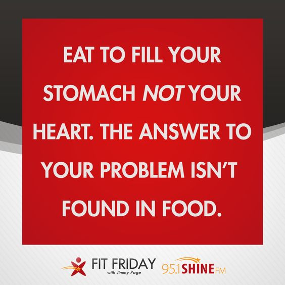 #FitFriday: Eat to fill your stomach not your heart. The answer to your problem isn't found food.