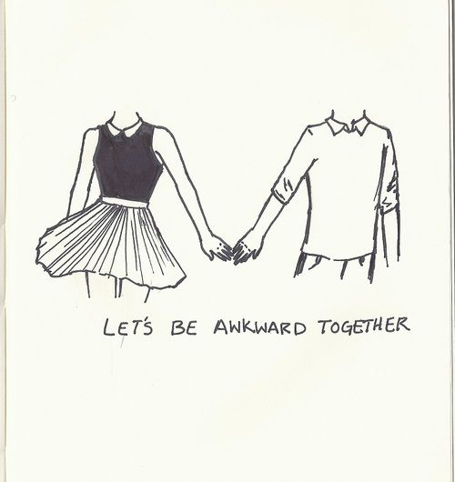 lets be awkward together :]