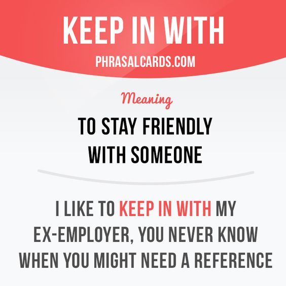 """""""Keep in with"""" means """"to stay friendly with someone"""". Example: I like to keep in with my ex-employer, you never know when you might need a reference. Get our apps for learning English: learzing.com"""