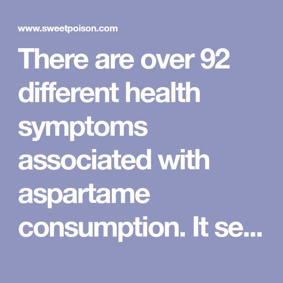 There are over 92 different health symptoms associated with aspartame consumption. It seems surreal, but true.