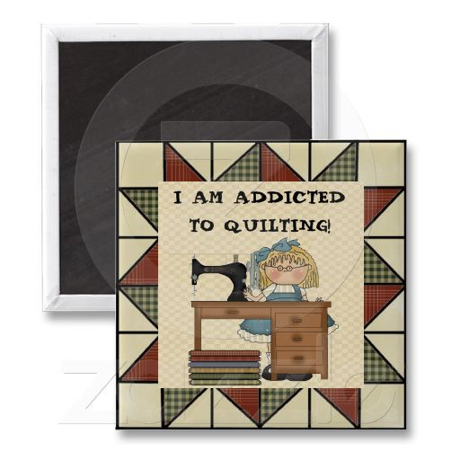 ADDICTED TO QUILTING! Magnet