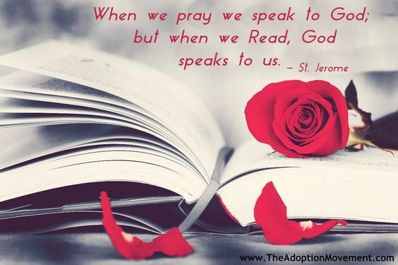 When we pray we speak to God; but when we read, God speaks to us. - St. Jerome