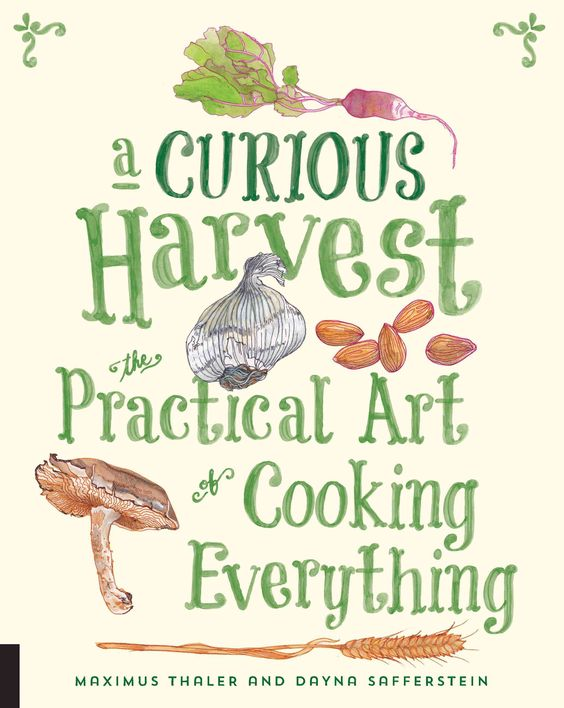 A Curious Harvest: The Practical Art of Cooking Everything