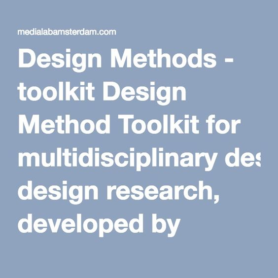 Design Methods - toolkit Design Method Toolkit for multidisciplinary design research, developed by MediaLAB Amsterdam