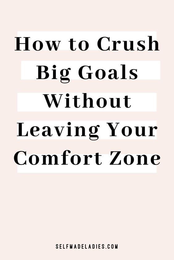 Pinterest Graphic with Title How to Crush Big Goals Without Leaving Your Comfort Zone - selfmadeladies.com