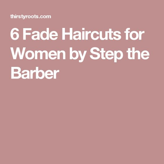 Marvelous 6 Fade Haircuts For Women By Step The Barber Barbers Haircuts Hairstyle Inspiration Daily Dogsangcom