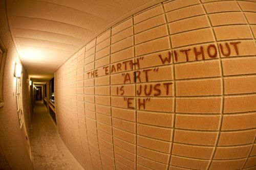 """The """"earth"""" without art is just """"eh"""" That's cool"""