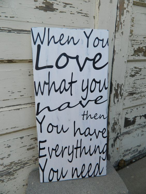 When you love what you have black and white sign for Inspirational valentine crafts