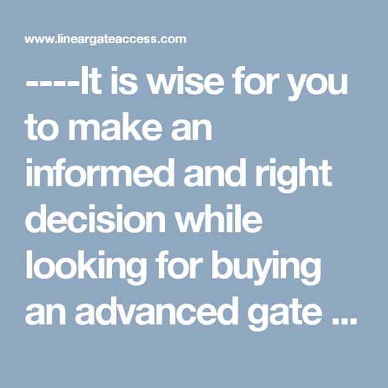 ----It is wise for you to make an informed and right decision while looking for buying an advanced gate operator for you. Advanced gate operators tend to produce far above the ground level of force; that is why; you always need to take some precautionary actions before, during and after their installation.