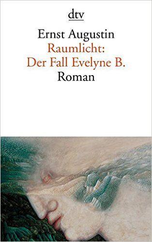 Raumlicht: Der Fall Evelyne B.: Roman: Amazon.de: Ernst Augustin: Bücher