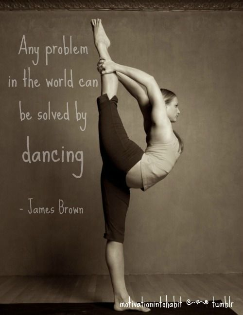 """any problem in the world can be solved by dancing."" - James Brown"