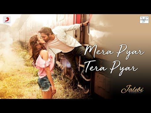 Mera Pyar Tera Pyar Arijit Singh Jalebi Jeet Gaanguli Rashmi Virag Varun Rhea Youtube New Hindi Songs Mp3 Song Songs