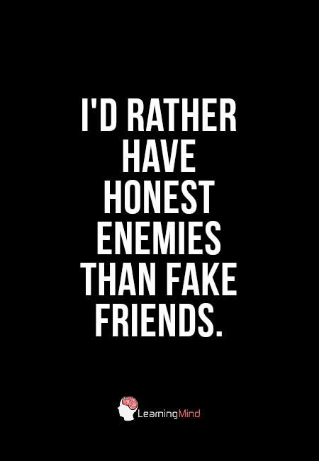 I D Rather Have Honest Enemies Than Fake Friends Enemies Quotes Fake Friends Life Quotes