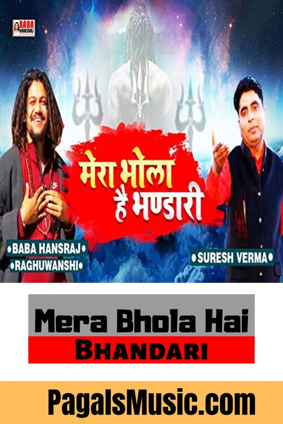 Mera Bhola Hai Bhandari Song Download Hansraj Raghuwanshi Suresh Verma Mp3 In 2020 Bhola Songs Mera