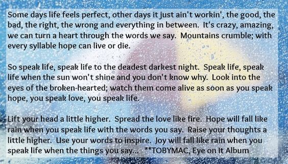 That my daughter s favorite song is speak life by tobymac i have not