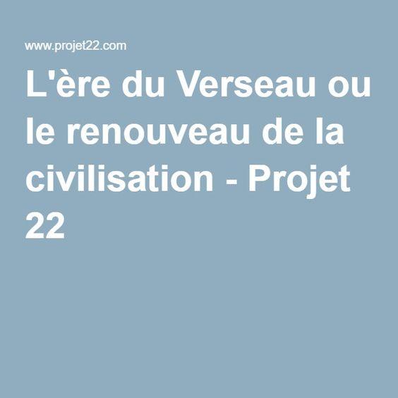 L'ère du Verseau ou le renouveau de la civilisation - Projet 22