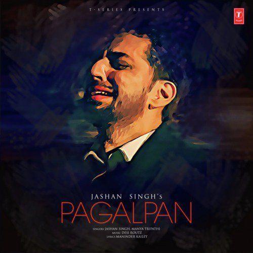 Pagalpan Jashan Singh Manya Tripathi Mp3 Song Download Riskyjatt Com Mp3 Song Songs Mp3 Song Download