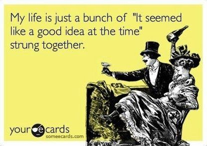 """My Life is just a bunch of """"It seemed like a good idea at the time"""" strung together-Humor Train"""