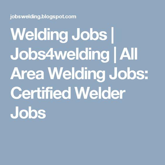 Welding Jobs Jobs4welding All Area Welding Jobs Certified - welder job description