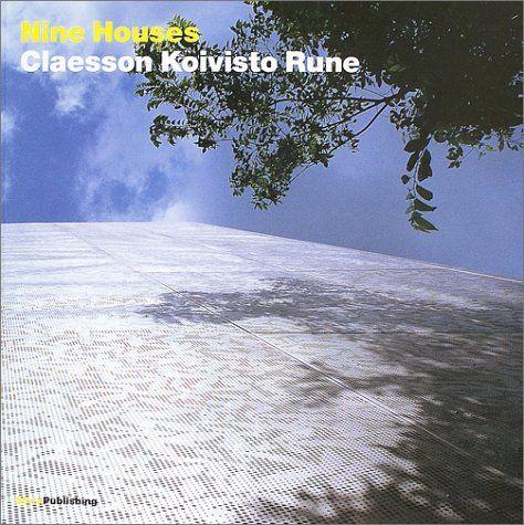 Nine houses : Claesson Koivisto Rune Arkitektkontor / authors: Italo Lupi ... [et al.] ; project texts: Marten Clåesson ; editor: Maki Izumikawa Kyoto : Ricordi & Sfera, 2003