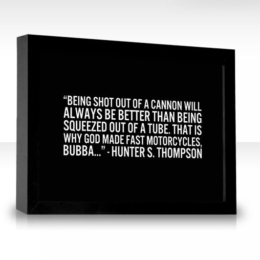 Hunter S Thompson Music Quote: That Is Why God Made Fast Motorcycles
