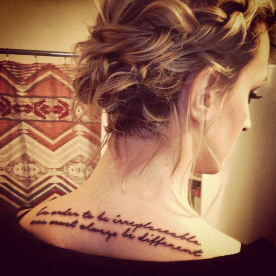In order to be irreplaceable, one must always be different. Tattoo