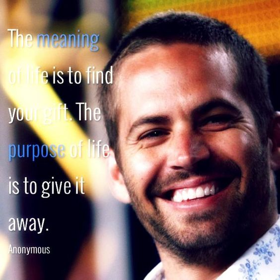 the meaning of life is to give life a meaning paul walker - Google zoeken