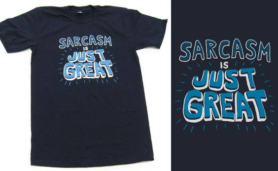 Sarcasm, making things awesome since forever!
