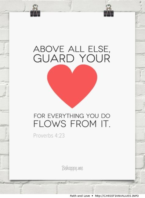 "Proverbs 4:23 ""Above all else guard your heart..."" inspirational Christian scripture. More @ ChristianValues.Info - free download: Facebook Cover Photo (header image) of this message and design."