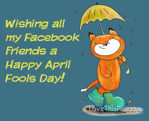 Wishing All My Facebook Friends Jokes April Facebook Quotes Good Morning April Fools Day April Fools Happy Morning Greetings Quotes My Face Book Good Morning