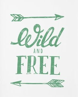 Wild and free.