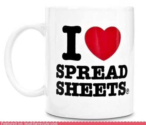 Because I do. I really do. You know where you are with a spreadsheet.