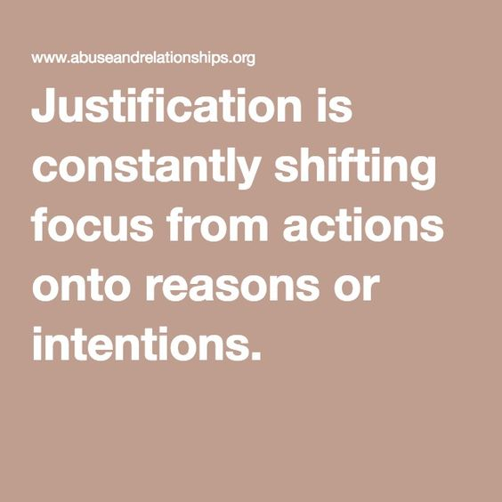 Justification is constantly shifting focus from actions onto reasons or intentions.