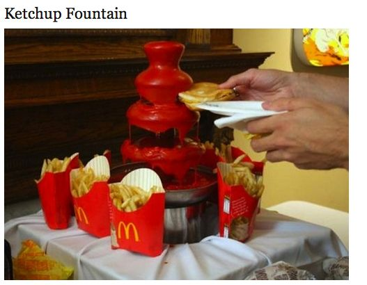 Who wouldn't want a ketchup fountain?..i'd prob make it a hot sauce or peanut butter fountain but still cool!
