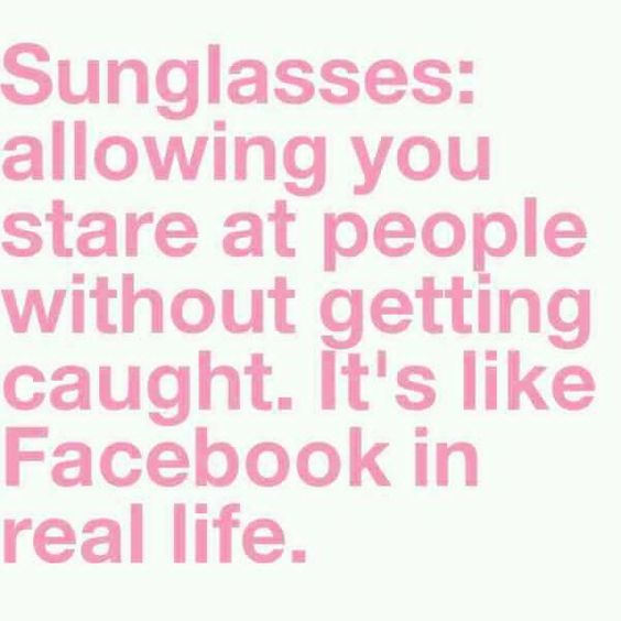 Until you realize that you can still see your eyes threw the sunglasses. Awkward!