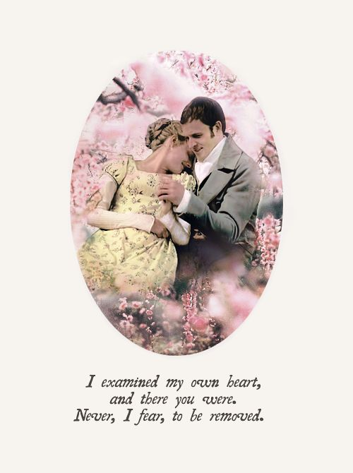 I examined my own heart. And there you were… Never, I fear, to be removed - Emma to Mr. Knightley, BBC 2009