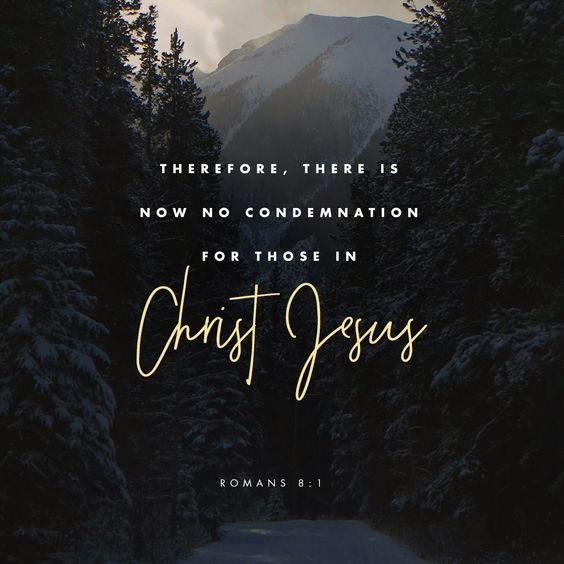 Therefore, there is now no condemnation for those in Christ Jesus.