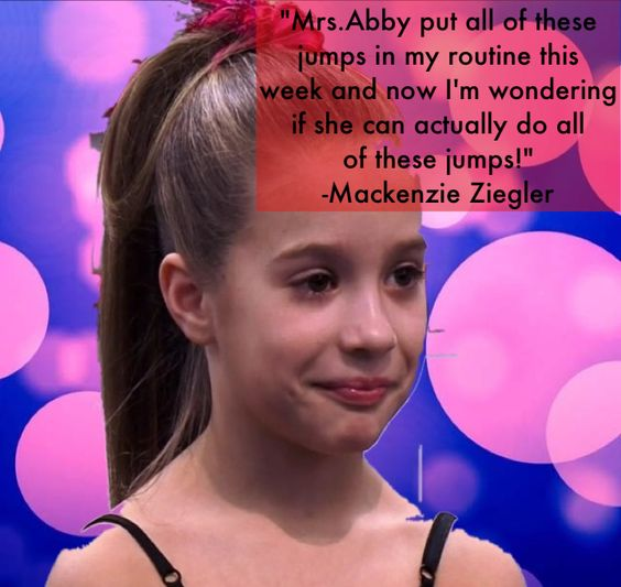 My edit of Mackenzie Ziegler! I love that quote! I will stop loving Dancemoms when Abby can do all of the jumps in Kenzie's routine!
