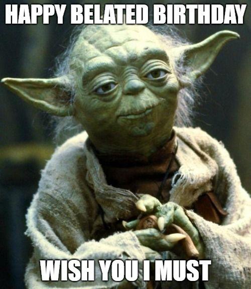 42 Funniest Belated Happy Birthday Meme Birthday Meme Funny Halloween Memes Yoda Meme Funny Mom Memes