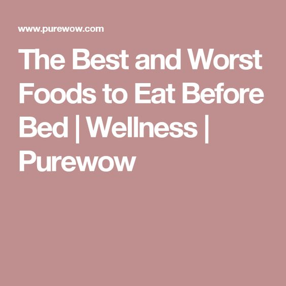 The Best and Worst Foods to Eat Before Bed | Wellness | Purewow