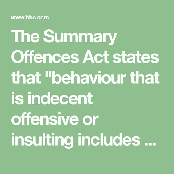 "The Summary Offences Act states that ""behaviour that is indecent offensive or insulting includes behaviour that involves a person exposing (to any extent) the person's anal or genital region"". It specifically cites ""mooning or streaking"" as an example of such an offence. The act also outlaws singing ""an obscene song or ballad"" and behaving in a ""riotous, indecent, offensive or insulting manner""."