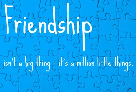 Tình bạn không phải là 1 thứ gì đó thật lớn, nó là hàng triệu thứ ghép lại