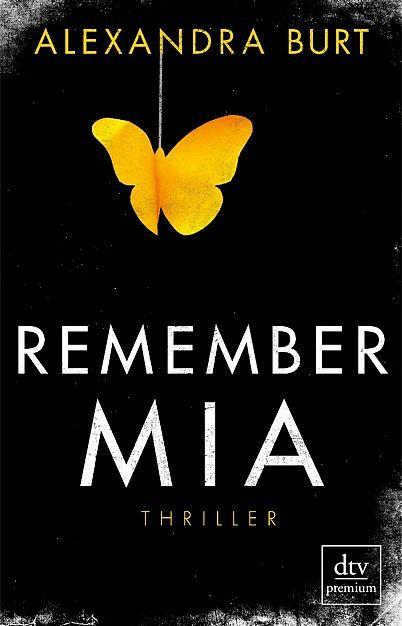 """Alexandra Burt: Remember Mia (@dtvverlag) """"Ich muss mich erinnern, um sie zu finden."""" #Thriller #lesen #Spannung"""