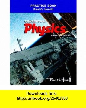 The Practice Book for Conceptual Physics (9780321662569) Paul G. Hewitt , ISBN-10: 0321662563  , ISBN-13: 978-0321662569 ,  , tutorials , pdf , ebook , torrent , downloads , rapidshare , filesonic , hotfile , megaupload , fileserve