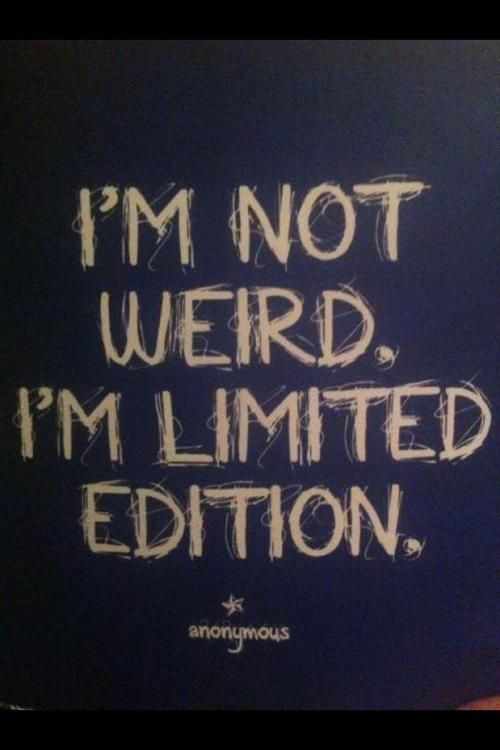 I'm not weird I'm limited edition Texts, New life and I am