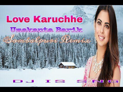 Love Karuchhe Umakant Barik Dj Is Sng Sambalpuri Dj Song 2019 New Sambalpuri Dj Song Mixdjstar Youtube In 2020 Dj Songs Songs Remix Music