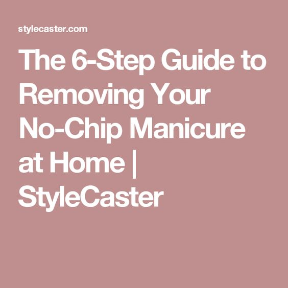 The 6-Step Guide to Removing Your No-Chip Manicure at Home | StyleCaster